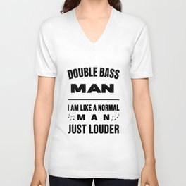 Double Bass Man Like A Normal Man Just Louder Unisex V-Neck
