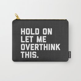 Overthink This Funny Quote Carry-All Pouch