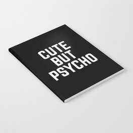 Cute But Psycho Funny Quote Notebook