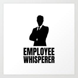 Employee Whisperer Boss Day Gift Idea Art Print