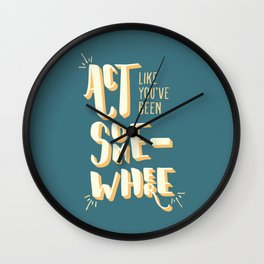 Act Like You've Been Somewhere Wall Clock