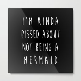 Not Being A Mermaid Funny Quote Metal Print