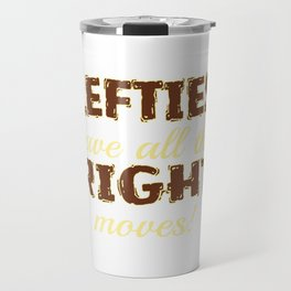 """A Lefty Tee For Left Handed People Saying """"Lefties Have All The Right Moves"""" T-shirt Design Rare Travel Mug"""