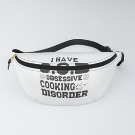 I Have Obsessive Cooking Disorder Fanny Pack
