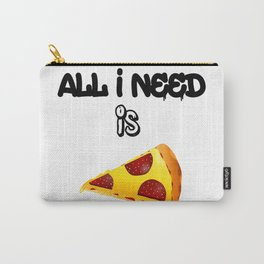 All I need is pizza Carry-All Pouch