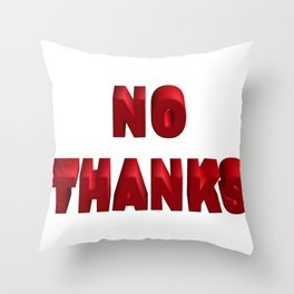 no Thanks   (A7 B0036) Throw Pillow