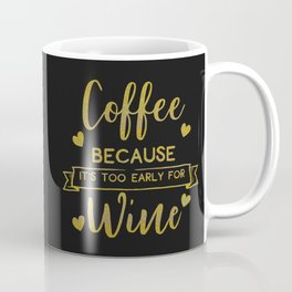 Coffee Because It's Too Early For Wine, Funny, Quote Coffee Mug