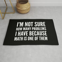 I'M NOT SURE HOW MANY PROBLEMS I HAVE BECAUSE MATH IS ONE OF THEM (Black & White) Rug