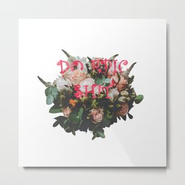 Do Epic Shit flowers bouquet Metal Print