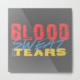 Blood, Sweat, & Tears Metal Print