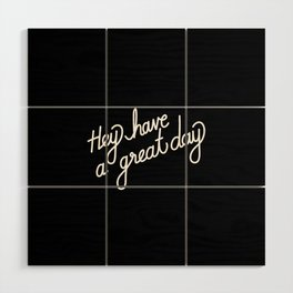 Hey have a great day   [black & white] Wood Wall Art
