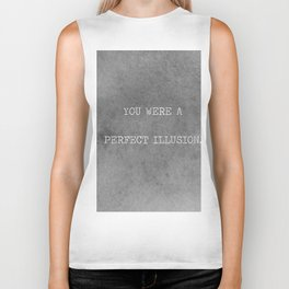 You Were A Perfect Illusion.  Biker Tank