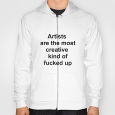 Artists are the most creative kind of fucked up //2 Hoody