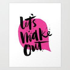 Let's make out Art Print