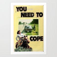 you need to cope Art Print