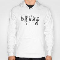 drunk Hoodies featuring DRUNK by Timothy Goodman