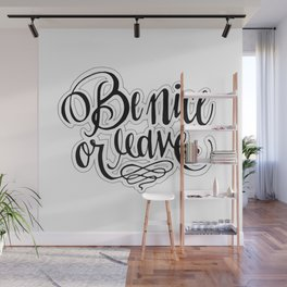 Be Nice Or Leave. Wall Mural