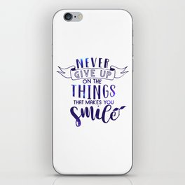 Never Give Up On The Things That Make You Smile iPhone Skin