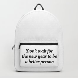 Don't wait for the new year to be a better person Backpack