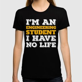 Engineering Gift I'm an Engineering Student I've No Life Gift T-shirt