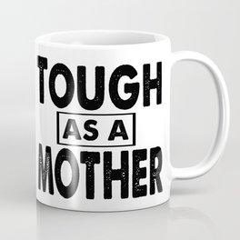 Tough As A Mother Coffee Mug