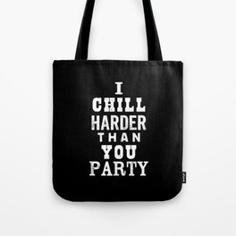 I Chill Harder Than You Party black-white typographic poster design modern home decor wall canvas Tote Bag