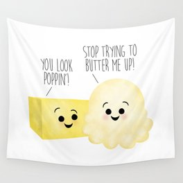 You Look Poppin'! Stop Trying To Butter Me Up! Wall Tapestry