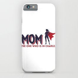 Mom The One Who Is In Charge Gift iPhone Case