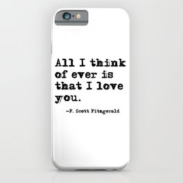 All I think of ever is that I love you iPhone Case