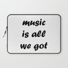 Music is all we got Laptop Sleeve
