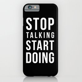 Stop talking, start doing! Quote iPhone Case