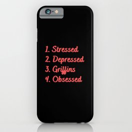Stressed. Depressed. Griffins. Obsessed. iPhone Case