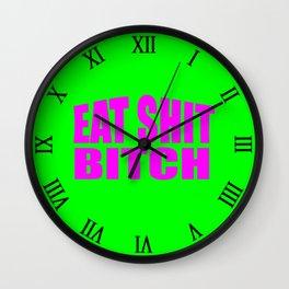 eat shit bitch funny sarcastic saying Wall Clock