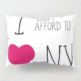 I Can't Afford To Love NY Pillow Sham