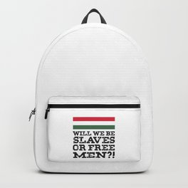 Hungary Flag Hungarian Will we be slaves or free men Backpack