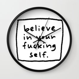 believe in your f#*king self. Wall Clock