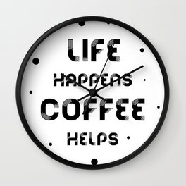 Text Art LIFE HAPPENS COFFEE HELPS Wall Clock