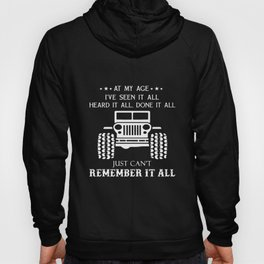 at my age i have seen it all heard it all done it all just cant rempember it all jeep trucker Hoody