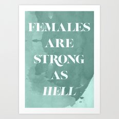 Females Are Strong As Hell Art Print