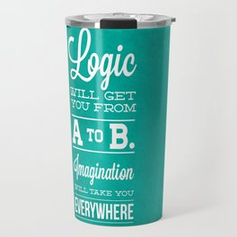 Logic will get you from A to B... Imagination will take you everywhere! Travel Mug
