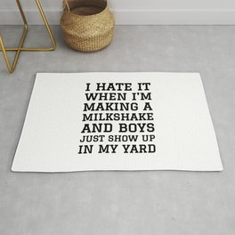 I HATE IT WHEN I'M MAKING A MILKSHAKE AND BOYS JUST SHOW UP IN MY YARD Rug