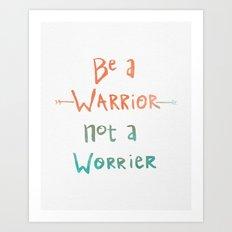 Be A Warrior, Not A Worrier Art Print