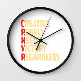 """""""Creative Rebels Need Victory Regardless"""" tee design. Makes a nice and creative gift to your family Wall Clock"""