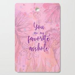 You Are My Favorite Asshole II Cutting Board