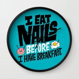 I Eat Nails BEFORE Breakfast Wall Clock
