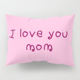 I love you mom - mother's day Pillow Sham