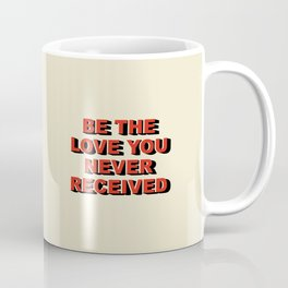 Be the love you never received Coffee Mug