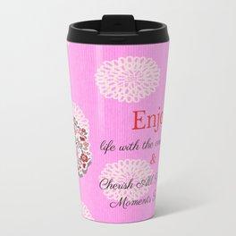 enjoy and cherish life Travel Mug
