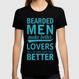 Bearded men make better lovers hell we make everything better T-shirt