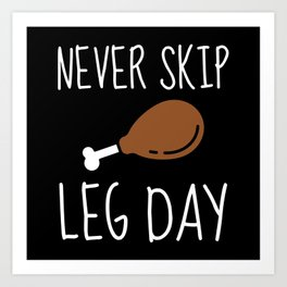 Never Skip Leg Day Art Print